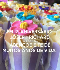 Poster: FELIZ ANIVERSÁRIO  JOSEPH RICHARD QUE DEUS TE ABENÇOE E TE DÊ MUITOS ANOS DE VIDA