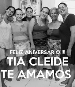 Poster:   FELIZ ANIVERSÁRIO !!! TIA CLEIDE TE AMAMOS