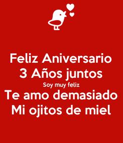 Poster: Feliz Aniversario 3 Años juntos Soy muy feliz Te amo demasiado Mi ojitos de miel