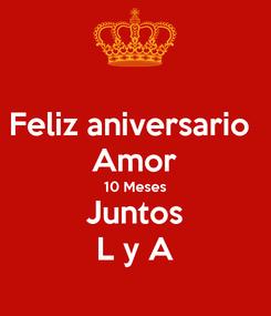 Poster: Feliz aniversario  Amor 10 Meses Juntos L y A