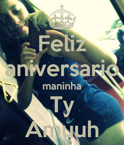 Poster: Feliz aniversario maninha Ty Amuuh