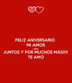 Poster: FELIZ ANIVERSARIO  MI AMOR 1 AÑO  JUNTOS Y POR MUCHOS MÁS!!!!! TE AMO