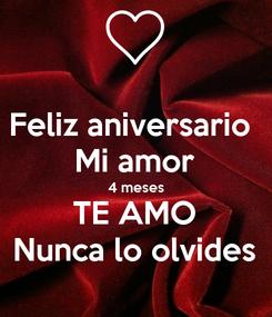 Poster: Feliz aniversario  Mi amor 4 meses TE AMO Nunca lo olvides