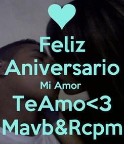 Poster: Feliz Aniversario Mi Amor  TeAmo<3 Mavb&Rcpm