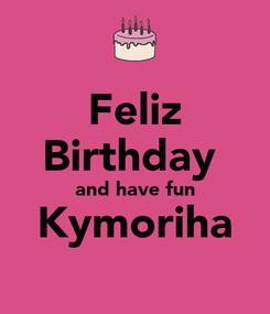Poster: Feliz Birthday  and have fun Kymoriha