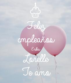 Poster: Feliz cmpleaños Erika Lorelle Te amo