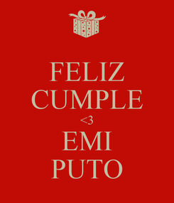 Poster: FELIZ CUMPLE <3 EMI PUTO