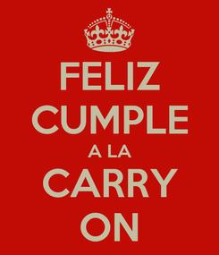 Poster: FELIZ CUMPLE A LA CARRY ON
