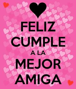 Poster: FELIZ CUMPLE A LA MEJOR AMIGA