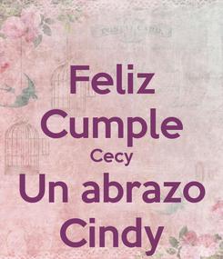 Poster: Feliz Cumple Cecy Un abrazo Cindy