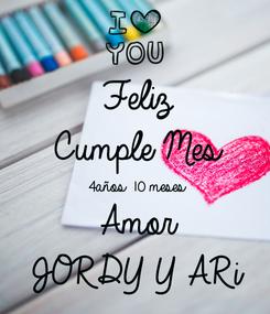Poster: Feliz Cumple Mes 4años 10 meses Amor JORDY Y ARi
