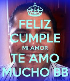 Poster: FELIZ CUMPLE MI AMOR TE AMO MUCHO BB