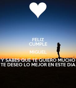 Poster: FELIZ CUMPLE MIGUEL Y SABES QUE TE QUIERO MUCHO TE DESEO LO MEJOR EN ESTE DIA