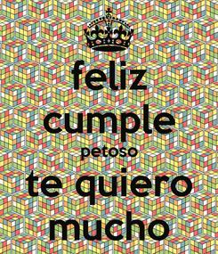 Poster: feliz cumple petoso te quiero mucho