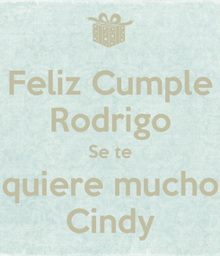 Poster: Feliz Cumple Rodrigo Se te quiere mucho Cindy