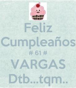 Poster: Feliz Cumpleaños # 61 # VARGAS Dtb...tqm..