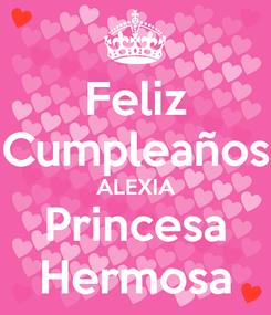 Poster: Feliz Cumpleaños ALEXIA Princesa Hermosa