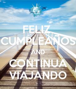 Poster: FELIZ  CUMPLEAÑOS AND CONTINUA VIAJANDO