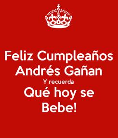 Poster: Feliz Cumpleaños Andrés Gañan Y recuerda Qué hoy se Bebe!