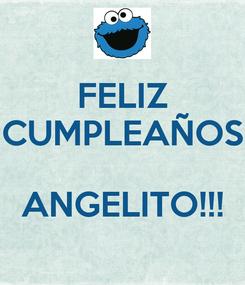 Poster: FELIZ CUMPLEAÑOS  ANGELITO!!!