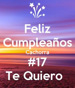 Poster: Feliz Cumpleaños Cachorra #17 Te Quiero