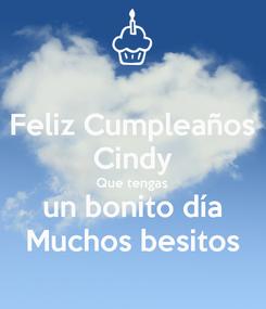 Poster: Feliz Cumpleaños Cindy Que tengas un bonito día Muchos besitos
