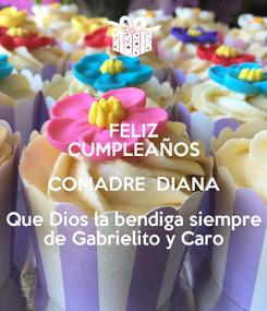 Poster: FELIZ CUMPLEAÑOS COMADRE  DIANA Que Dios la bendiga siempre de Gabrielito y Caro