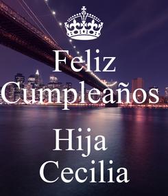 Poster: Feliz Cumpleaños   Hija  Cecilia