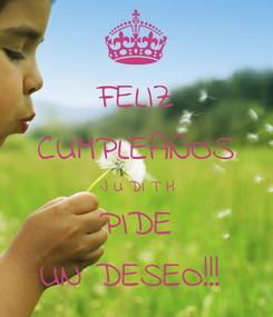 Poster: FELIZ CUMPLEAÑOS J U DI T H PIDE UN DESEO!!!