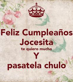 Poster: Feliz Cumpleaños Jocesita te quiero mucho Y pasatela chulo