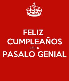 Poster: FELIZ  CUMPLEAÑOS LEILA PASALO GENIAL