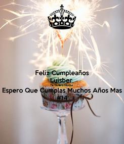 Poster: Feliz Cumpleaños Luisber  Te Quiero Mucho  Espero Que Cumplas Muchos Años Mas #14