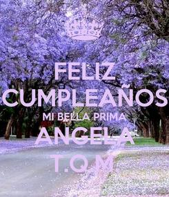 Poster: FELIZ CUMPLEAÑOS MI BELLA PRIMA ANGELA T.Q.M.