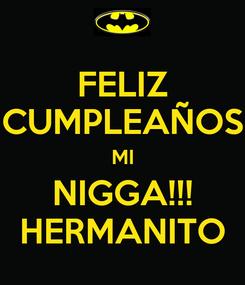 Poster: FELIZ CUMPLEAÑOS MI NIGGA!!! HERMANITO