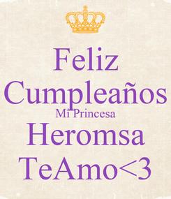 Poster: Feliz Cumpleaños Mi Princesa Heromsa TeAmo<3