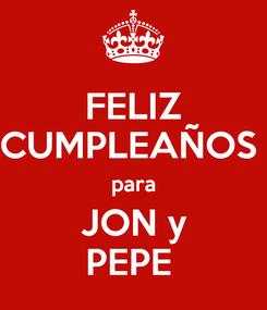 Poster: FELIZ CUMPLEAÑOS  para JON y PEPE