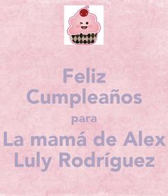 Poster: Feliz Cumpleaños para La mamá de Alex Luly Rodríguez