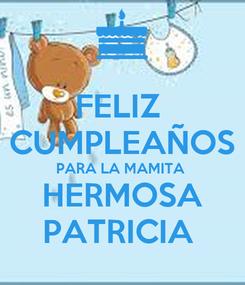 Poster: FELIZ  CUMPLEAÑOS PARA LA MAMITA  HERMOSA PATRICIA