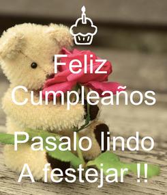Poster: Feliz  Cumpleaños  Pasalo lindo A festejar !!