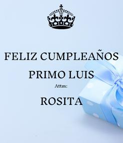 Poster: FELIZ CUMPLEAÑOS PRIMO LUIS Attm: ROSITA