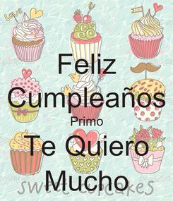Poster: Feliz Cumpleaños Primo Te Quiero Mucho