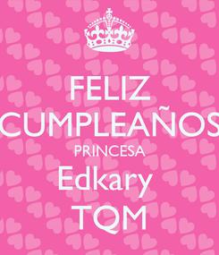 Poster: FELIZ CUMPLEAÑOS PRINCESA Edkary  TQM