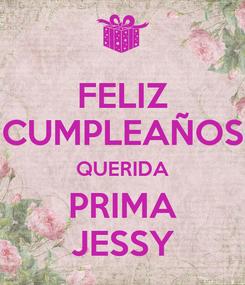 Poster: FELIZ CUMPLEAÑOS QUERIDA PRIMA JESSY