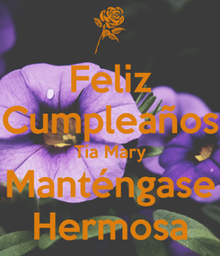 Poster: Feliz Cumpleaños Tía Mary Manténgase Hermosa