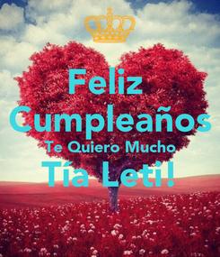 Poster: Feliz  Cumpleaños Te Quiero Mucho Tía Leti!