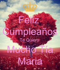 Poster: Feliz  Cumpleaños Te Quiero  Mucho Tía Maria