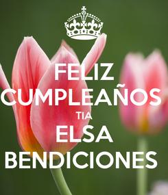 Poster: FELIZ CUMPLEAÑOS  TIA ELSA BENDICIONES