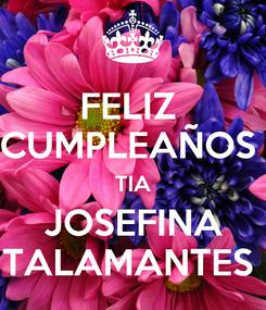 Poster: FELIZ  CUMPLEAÑOS  TIA JOSEFINA TALAMANTES