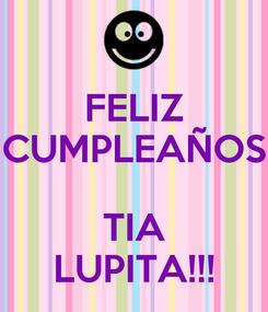 Poster: FELIZ CUMPLEAÑOS  TIA LUPITA!!!
