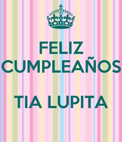 Poster: FELIZ CUMPLEAÑOS  TIA LUPITA